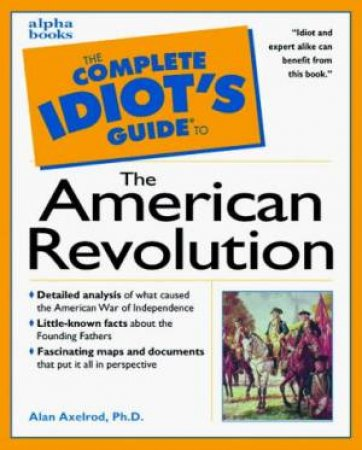 Complete Idiot's Guide To American Revolution by Axelrod