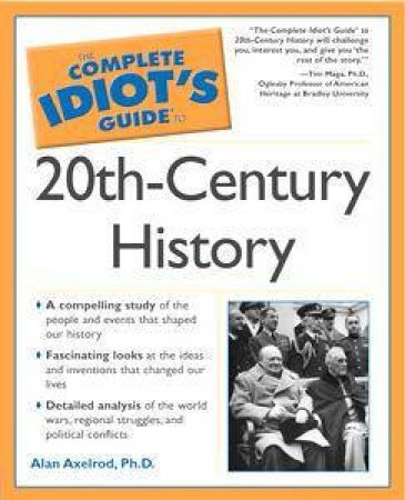 The Complete Idiot's Guide To 20th-Century History by Alan Axelrod
