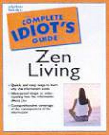 The Complete Idiot's Guide To Zen Living by Gail Carr & Lisa Lenard