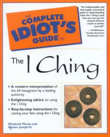 The Complete Idiot's Guide To The I Ching by Elizabeth Moran & Stephen L Field
