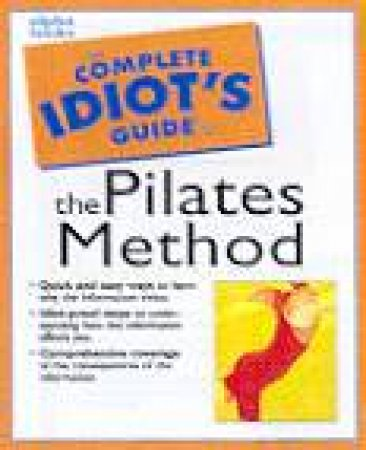 The Complete Idiot's Guide To The Pilates Method by Karon Karter