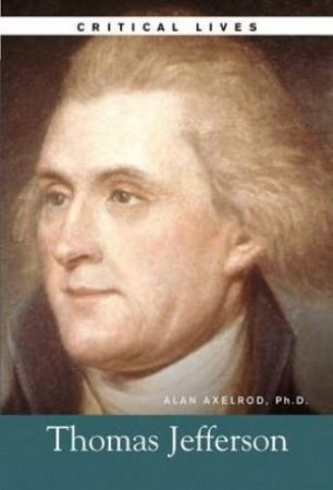 Critical Lives: Thomas Jefferson by Alan Alexrod