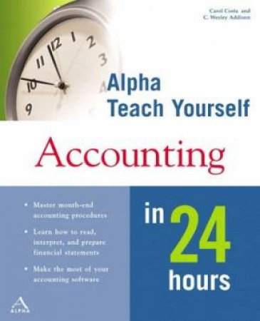 Teach Yourself Accounting In 24 Hours by Carol Costa & C Wesley Addison