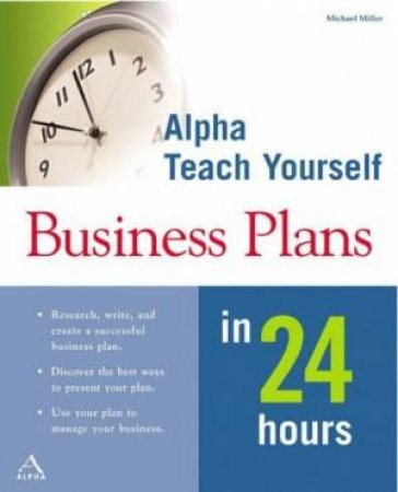 Alpha Teach Yourself: Business Plans In 24 Hours by Michael Miller