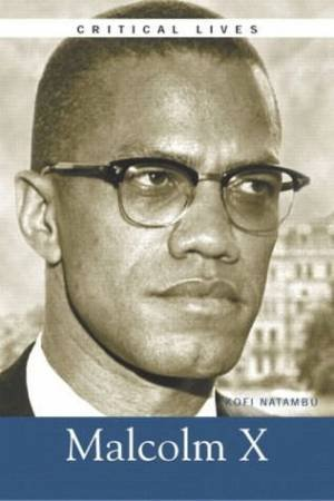 Critical Lives: Malcolm X by Kofi Natambu