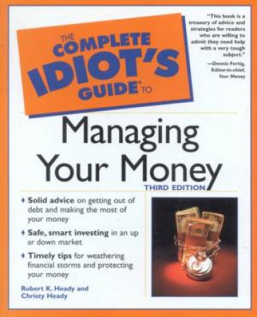 The Complete Idiot's Guide To Managing Your Money by Heady & Heady