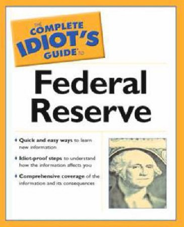 The Complete Idiot's Guide To The Federal Reserve by Lita Epstein