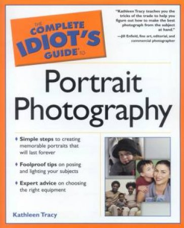 The Complete Idiot's Guide To Portrait Photography by Kathleen Tracy