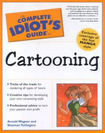 The Complete Idiot's Guide To Cartooning by Arnold Wagner