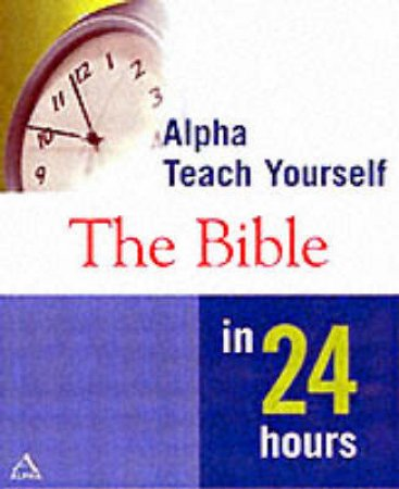 Teach Yourself The Bible In 24 Hours by W Terry Whalin