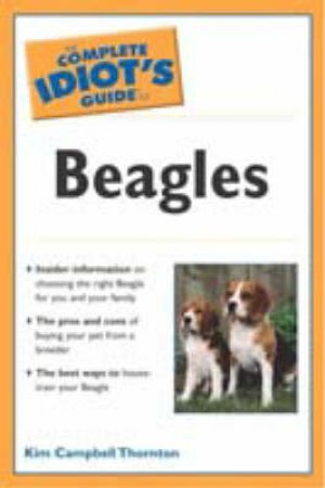 The Complete Idiot's Guide To Beagles by Kim Campbell Thornton
