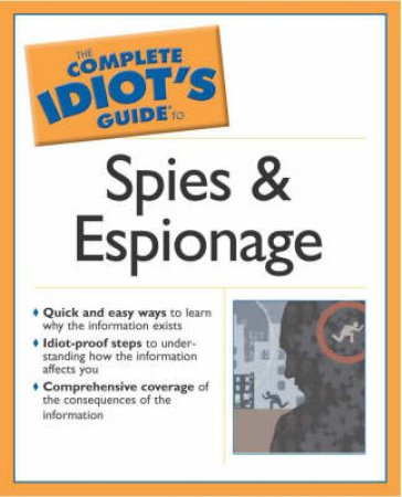 The Complete Idiot's Guide To Spies And Espionage by Rodney Carlisle