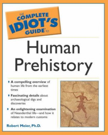 The Complete Idiot's Guide To Human Prehistory by Robert Meier