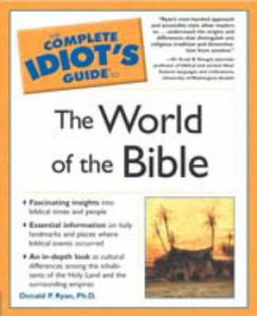The Complete Idiot's Guide To The World Of The Bible by Donald Ryan