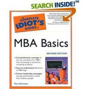 The Complete Idiot's Guide To MBA Basics by Tom Gorman