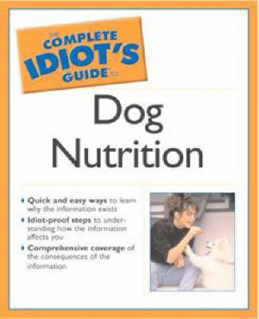The Complete Idiot's Guide To Dog Health & Nutrition by Margaret Bonham