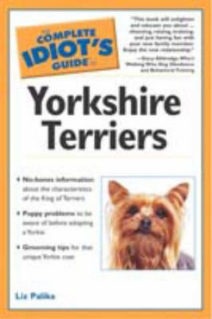 The Complete Idiot's Guide To Yorkshire Terriers by Liz Palika