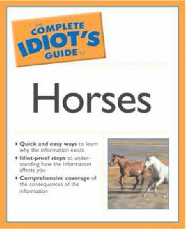 The Complete Idiot's Guide To Horses by P J Dempsey