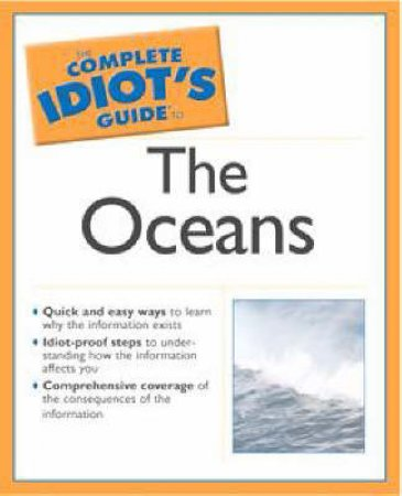 The Complete Idiot's Guide To The Oceans by Kim Tetrault