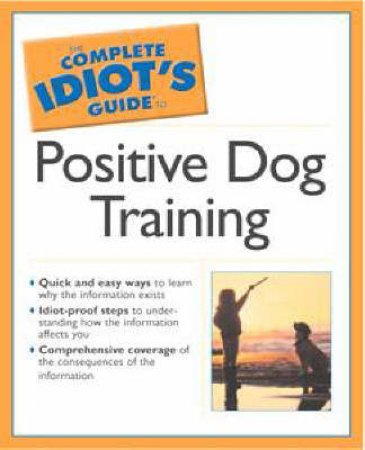The Complete Idiot's Guide To Positive Dog Training by Pamela Dennison