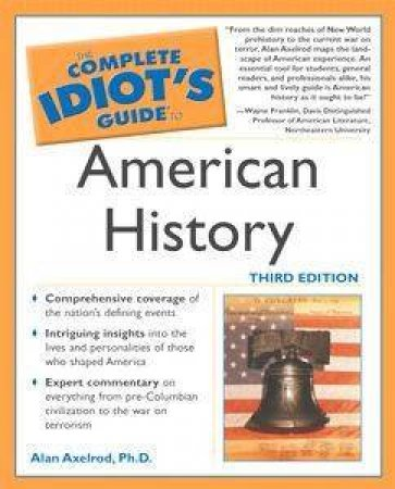 The Complete Idiot's Guide To American History by Alan Axelrod