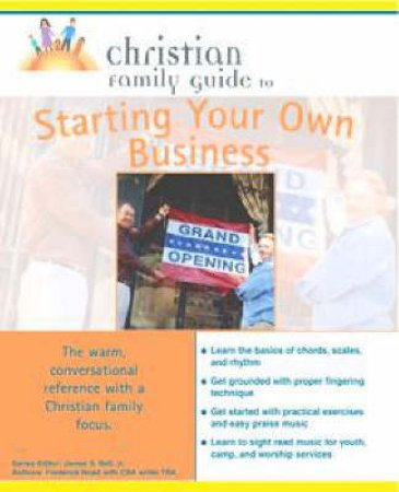 The Christian Family Guide To Starting Your Own Business by Various