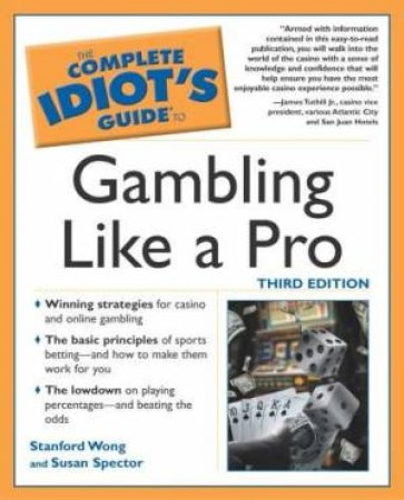 Complete Idiot's Guide To Gambling Like A Pro by Stanford Wong & Susan Spector