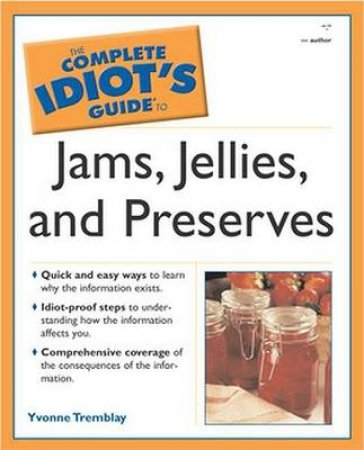 The Complete Idiot's Guide To Jellies And Jams And Preserves by Various