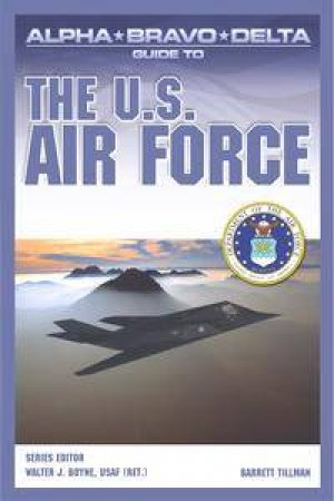 Alpha Bravo Delta Guide To The US Air Force by Barrett Tillman