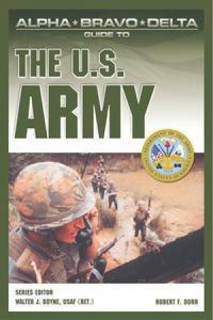 Alpha Bravo Delta Guide To The US Army by Robert F Dorr