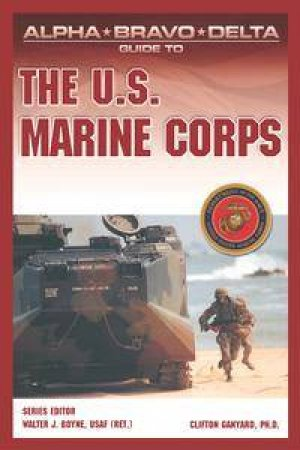 Alpha Bravo Delta Guide To The US Marine Corps by Clifton Granyard