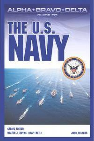 Alpha Bravo Delta Guide To The US Navy by John Helfers