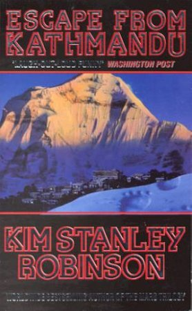 Escape From Kathmandu by Kim Stanley Robinson