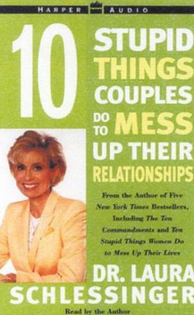 10 Stupid Things Couples Do To Mess Up Their Relationships - Cassette by Dr Laura Schlessinger