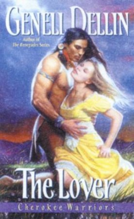 Cherokee Warriors: The Lover by Genell Dellin