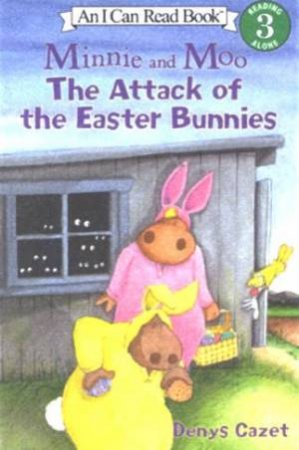 An I Can Read Book: Minnie And Moo: The Attack Of The Easter Bunnies by Denys Cazet