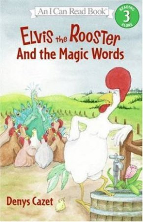 An I Can Read Book: Elvis The Rooster And The Magic Words by Denys Cazet