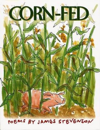 Corn-Fed: Poems By James Stevenson by James Stevenson