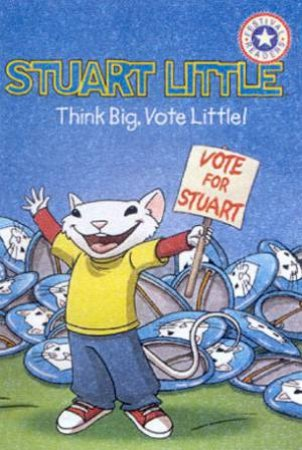 Festival Readers: Stuart Little: Think Big, Vote Little! by Various