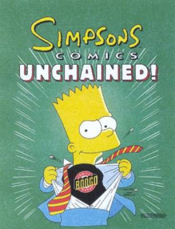 Simpsons Comics Unchained! by Matt Groening