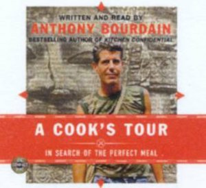 A Cook's Tour: In Search Of The Perfect Meal - CD by Anthony Bourdain