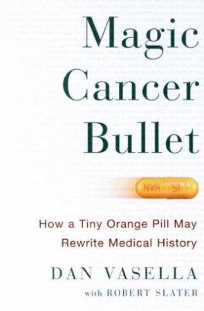 Magic Cancer Bullet by Dan Vasella & Robert Slater