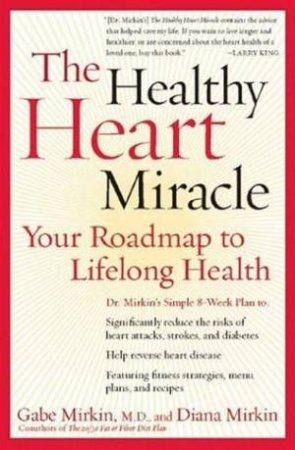 The Healthy Heart Miracle: Your Roadmap To Lifelong Health by Gabe & Diana Mirkin