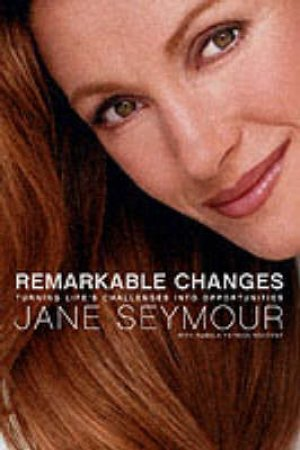 Remarkable Changes by Jane Seymour & Pamela Patrick Novotny