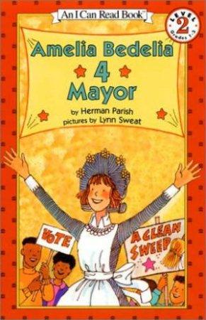 An I Can Read Book: Amelia Bedelia 4 Mayor by Herman Parish