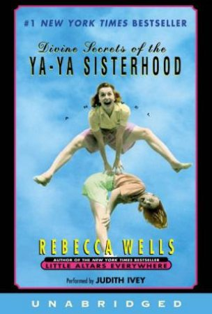 Divine Secrets Of The Ya-Ya Sisterhood  - Cassette (Unabridged) by Wells, Rebecca