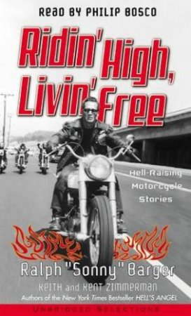 Ridin' High, Livin' Free: Hell-Raising Motorcycle Stories - Cassette by Ralph Sonny Barger