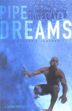 Kelly Slater: Pipe Dreams: A Surfer's Journey by Kelly Slater