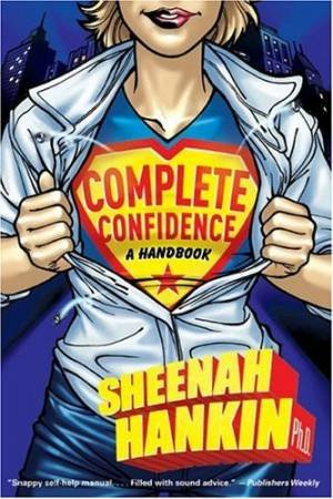 Complete Confidence: A Handbook by Sheenah Hankin