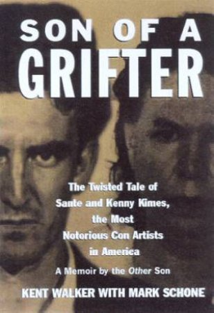 Son Of A Grifter: The Most Notorious Con Artists In America by Kent Walker & Mark Schone